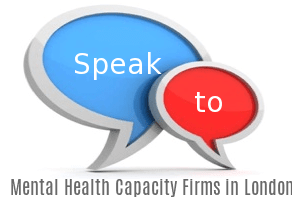 Speak to Local Mental Health/Capacity Firms in London
